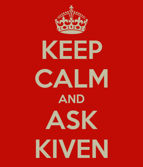 KEEP CALM AND ASK KIVEN