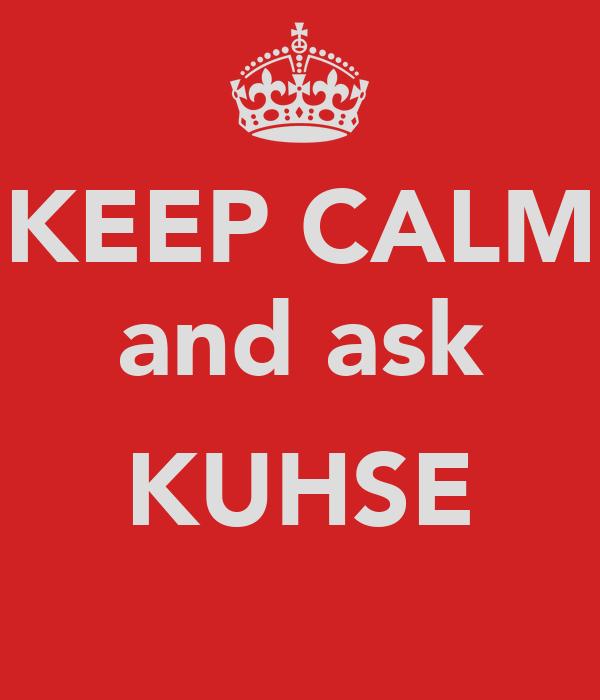 KEEP CALM and ask  KUHSE