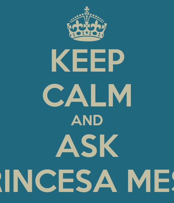 KEEP CALM AND ASK LA PRINCESA MESTIZA