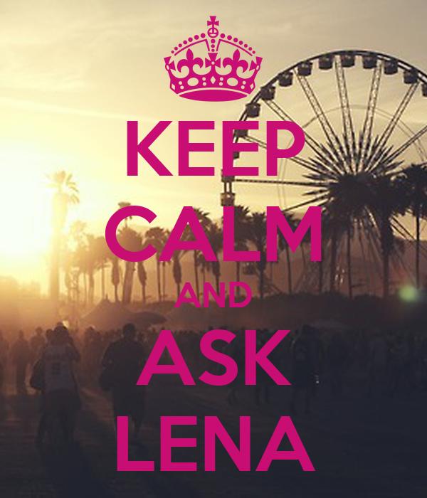 KEEP CALM AND ASK LENA