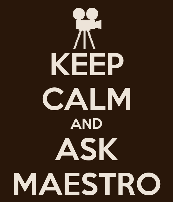 KEEP CALM AND ASK MAESTRO