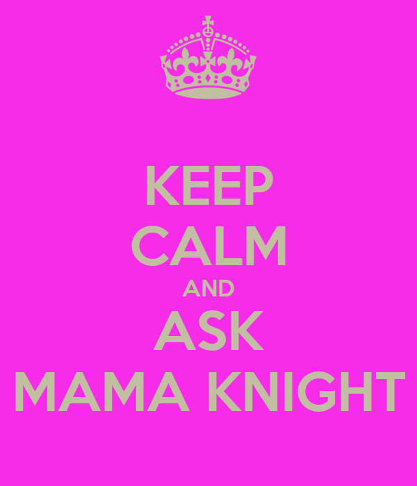 KEEP CALM AND ASK MAMA KNIGHT