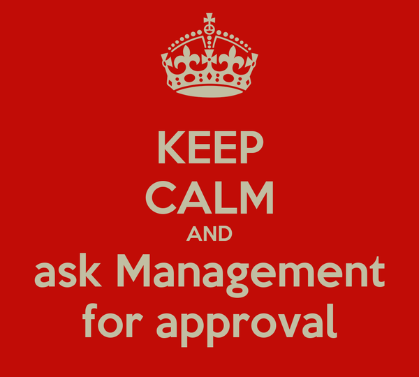KEEP CALM AND ask Management for approval