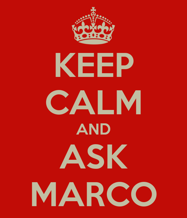 KEEP CALM AND ASK MARCO