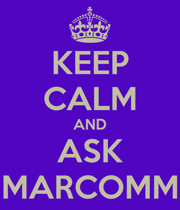 KEEP CALM AND ASK MARCOMM