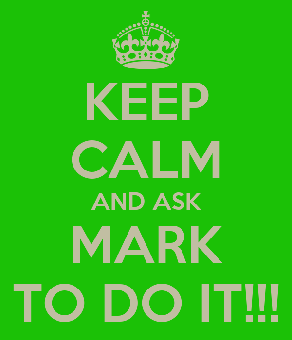 KEEP CALM AND ASK MARK TO DO IT!!!