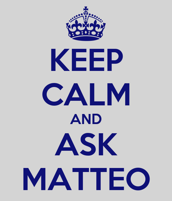 KEEP CALM AND ASK MATTEO