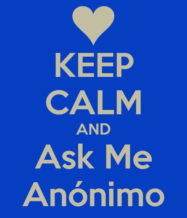 KEEP CALM AND Ask Me Anónimo
