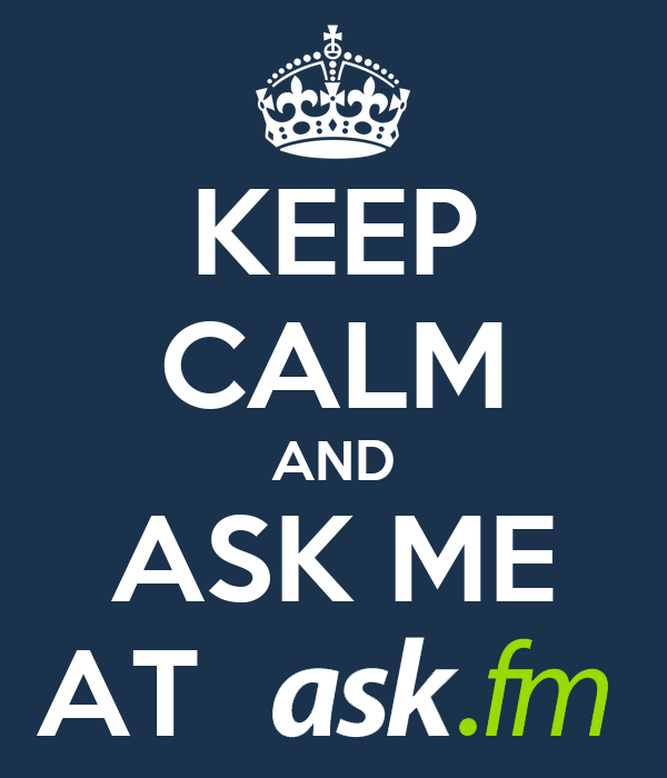KEEP CALM AND ASK ME AT