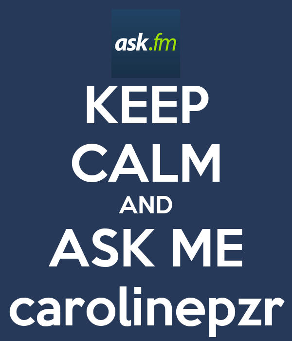 KEEP CALM AND ASK ME carolinepzr