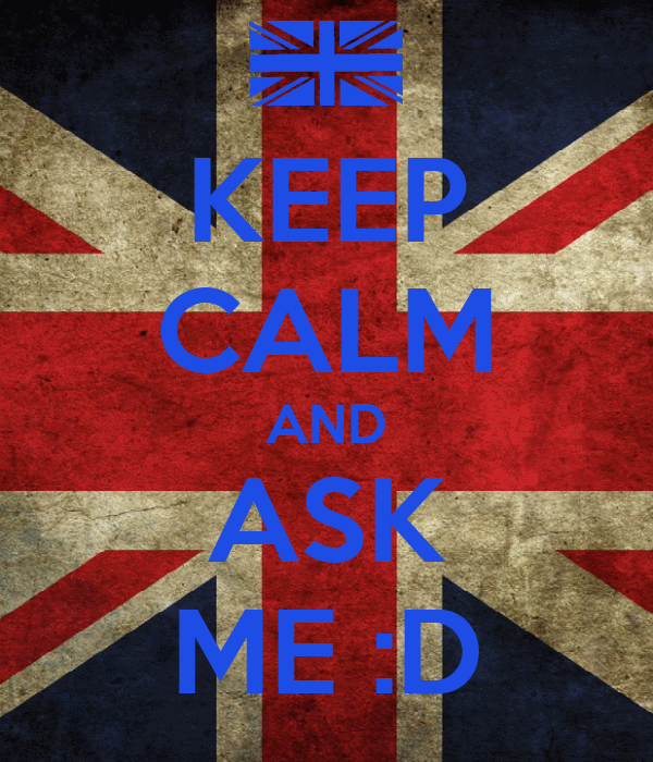 KEEP CALM AND ASK ME :D