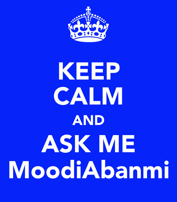 KEEP CALM AND ASK ME MoodiAbanmi
