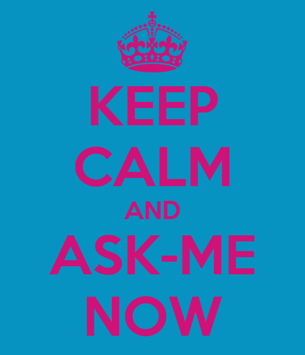 KEEP CALM AND ASK-ME NOW