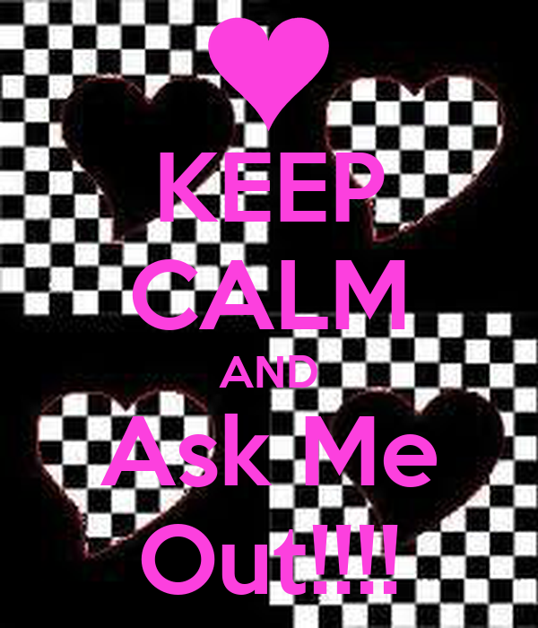 KEEP CALM AND Ask Me Out!!!!