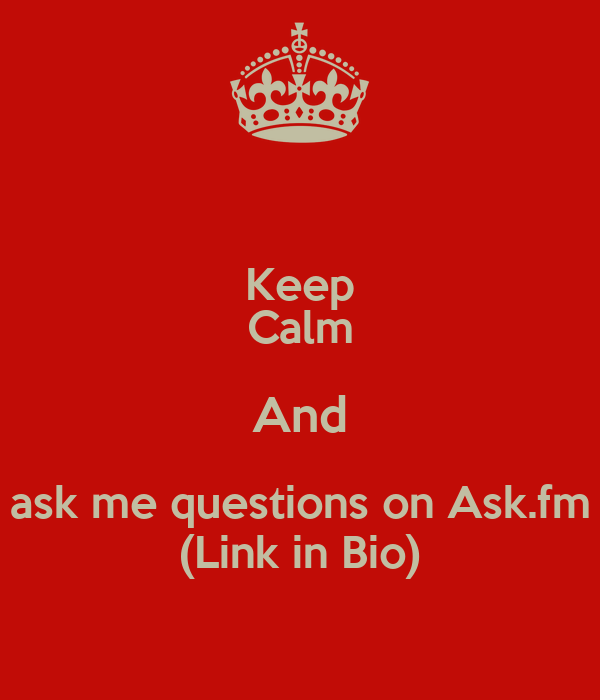 Keep Calm And ask me questions on Ask.fm (Link in Bio)