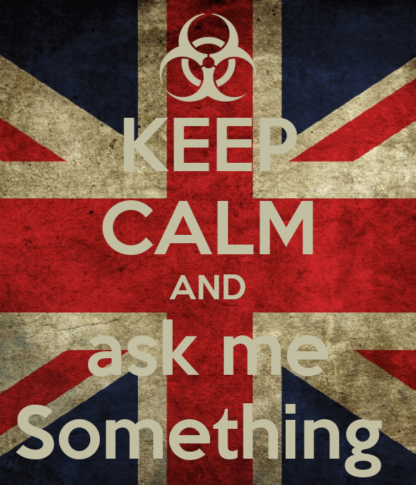 KEEP CALM AND ask me Something