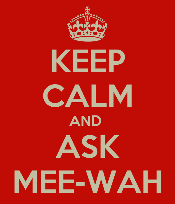 KEEP CALM AND  ASK MEE-WAH