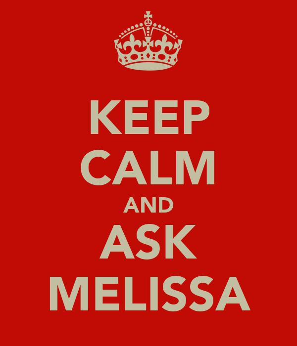 KEEP CALM AND ASK MELISSA