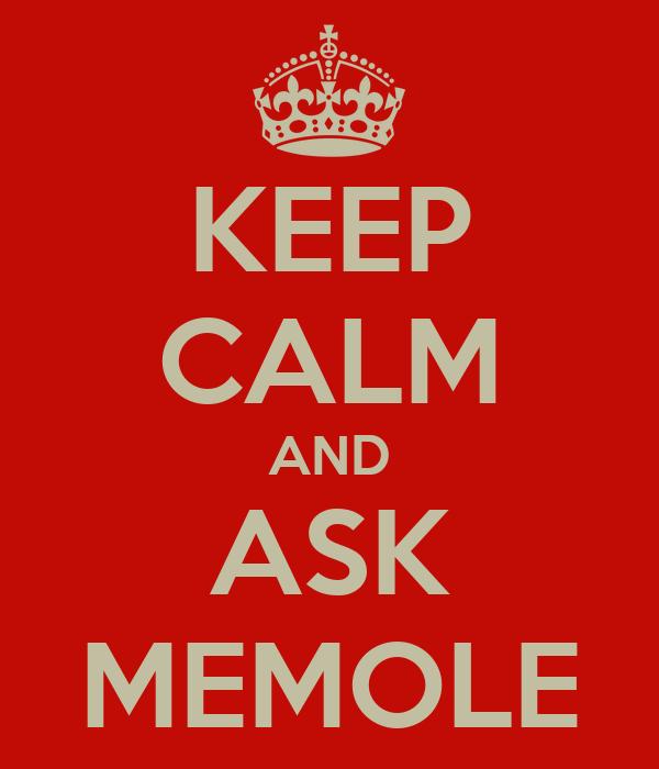 KEEP CALM AND ASK MEMOLE