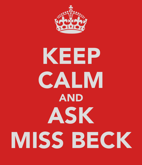 KEEP CALM AND ASK MISS BECK