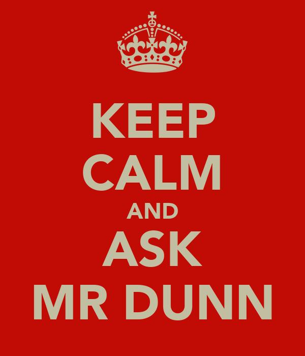 KEEP CALM AND ASK MR DUNN