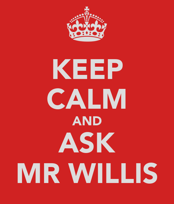 KEEP CALM AND ASK MR WILLIS