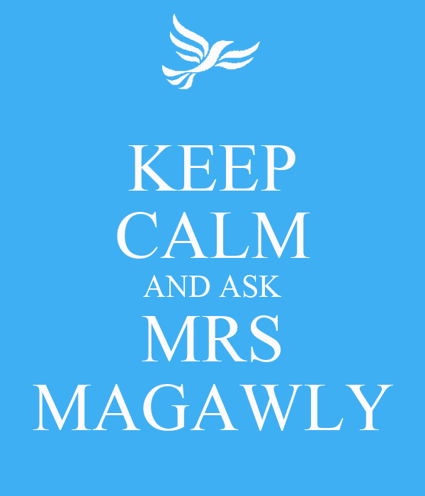 KEEP CALM AND ASK MRS MAGAWLY