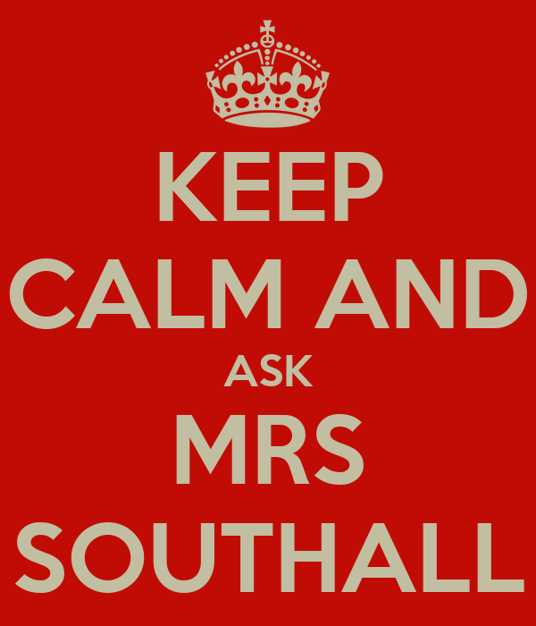 KEEP CALM AND ASK MRS SOUTHALL