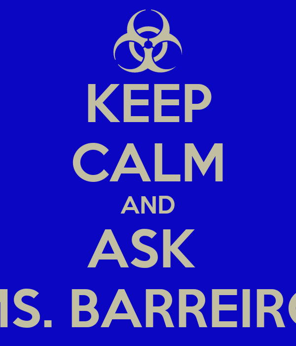 KEEP CALM AND ASK  MS. BARREIRO
