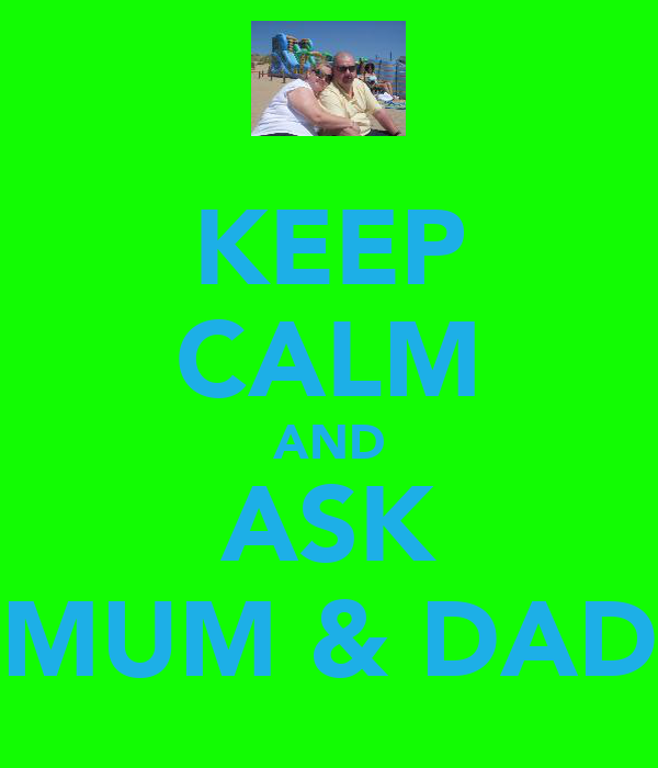 KEEP CALM AND ASK MUM & DAD