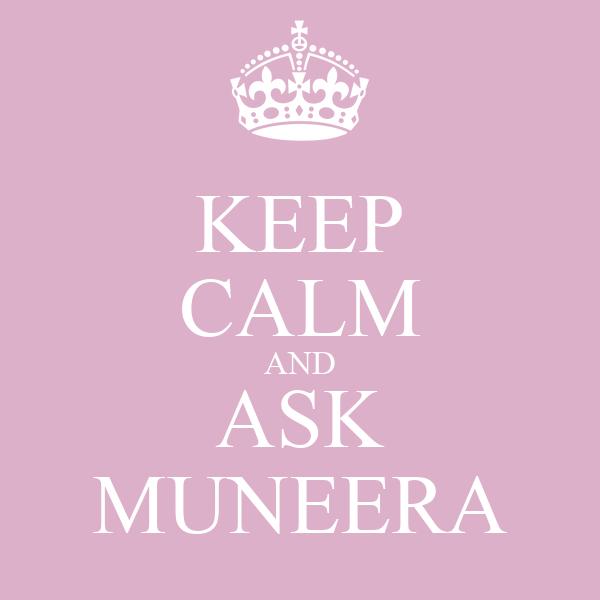 KEEP CALM AND ASK MUNEERA