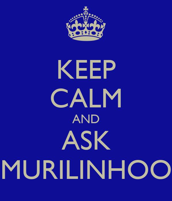 KEEP CALM AND ASK MURILINHOO