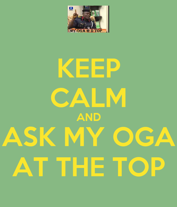 KEEP CALM AND ASK MY OGA AT THE TOP