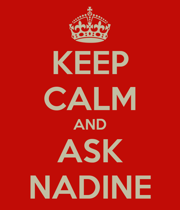 KEEP CALM AND ASK NADINE