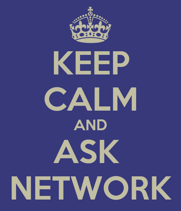 KEEP CALM AND ASK  NETWORK