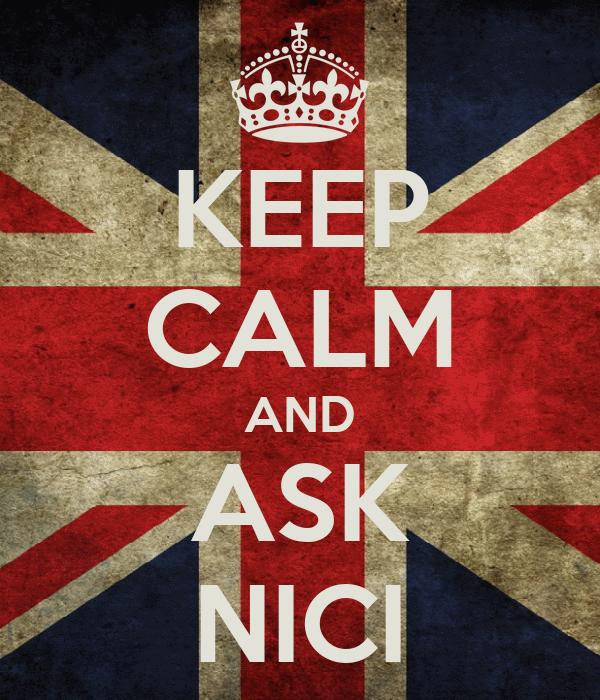 KEEP CALM AND ASK NICI