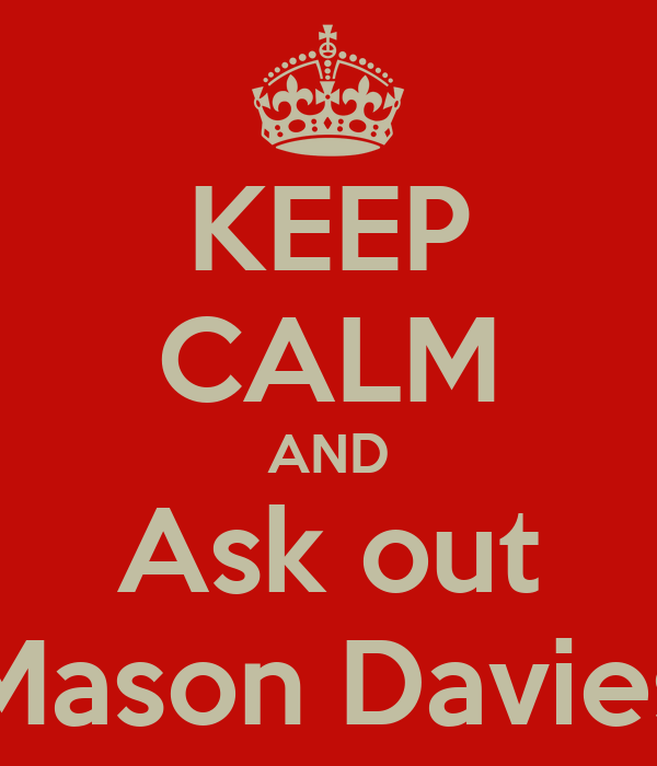 KEEP CALM AND Ask out Mason Davies