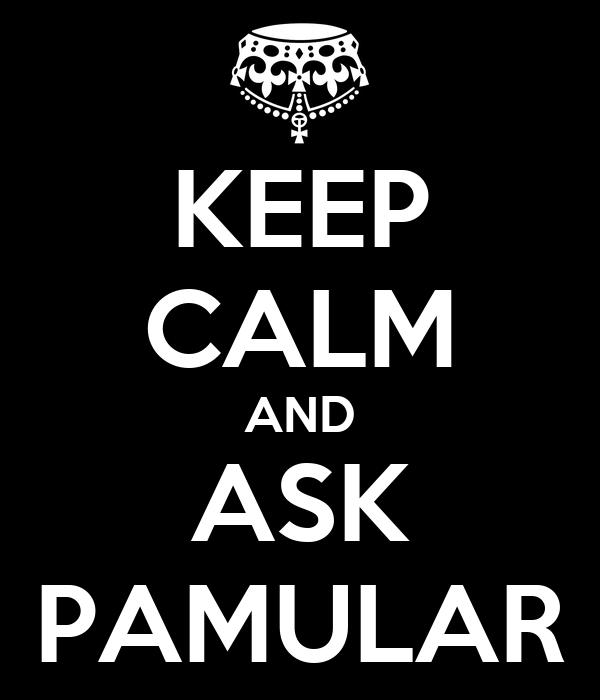KEEP CALM AND ASK PAMULAR