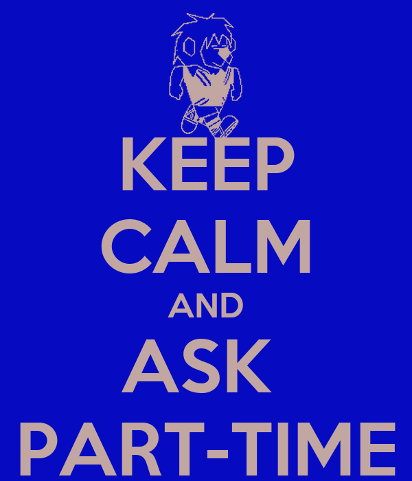 KEEP CALM AND ASK  PART-TIME