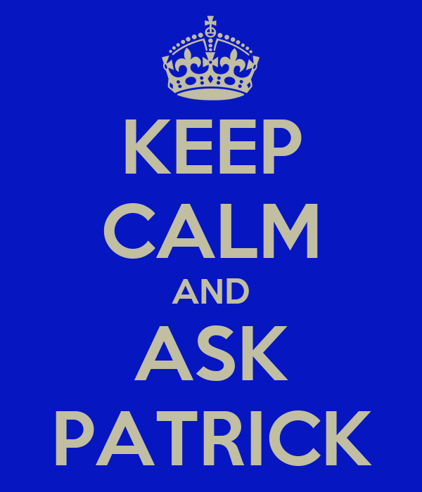 KEEP CALM AND ASK PATRICK