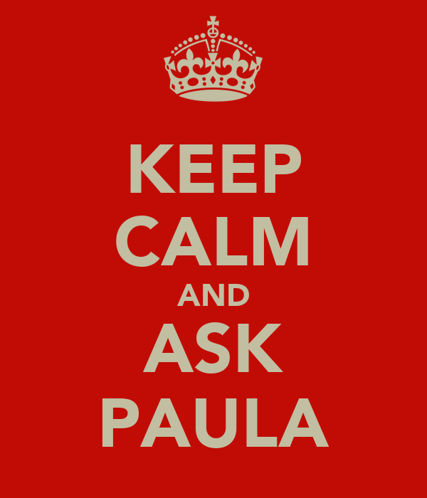 KEEP CALM AND ASK PAULA