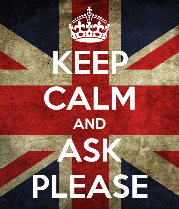 KEEP CALM AND ASK PLEASE