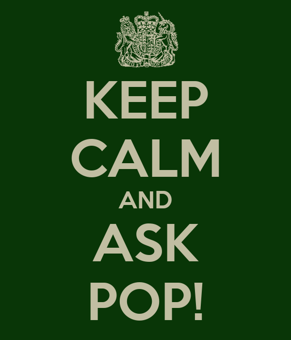 KEEP CALM AND ASK POP!