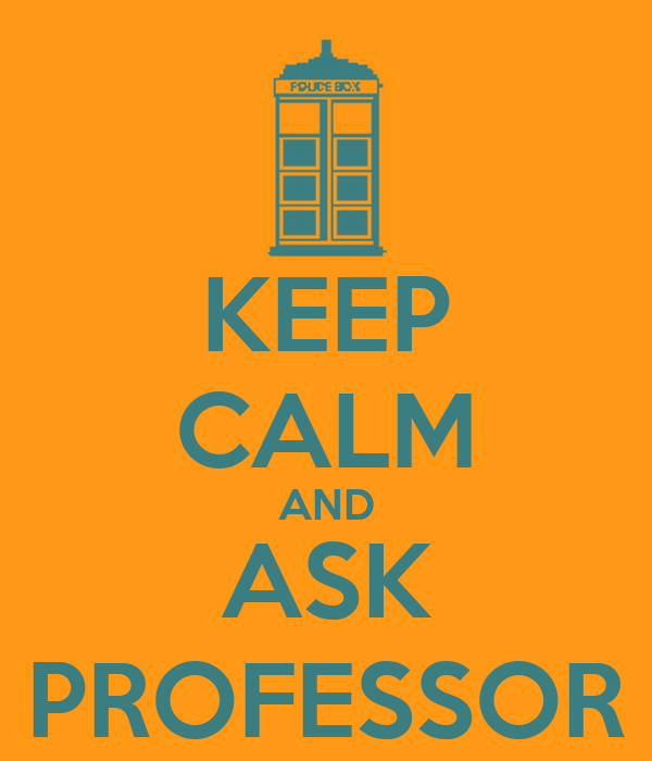 KEEP CALM AND ASK PROFESSOR