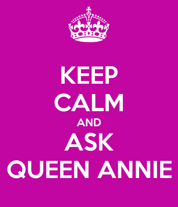 KEEP CALM AND ASK QUEEN ANNIE