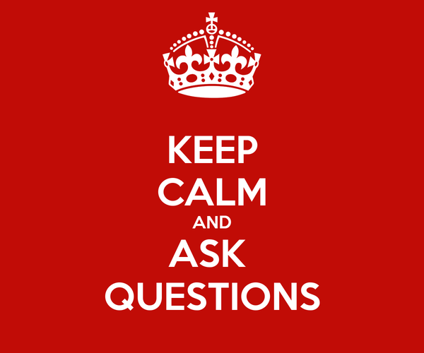 KEEP CALM AND ASK  QUESTIONS