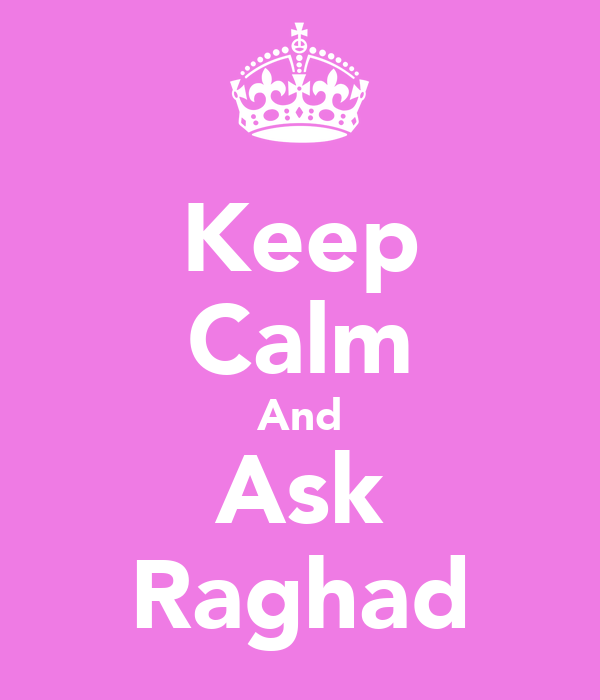 Keep Calm And Ask Raghad