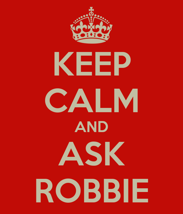 KEEP CALM AND ASK ROBBIE