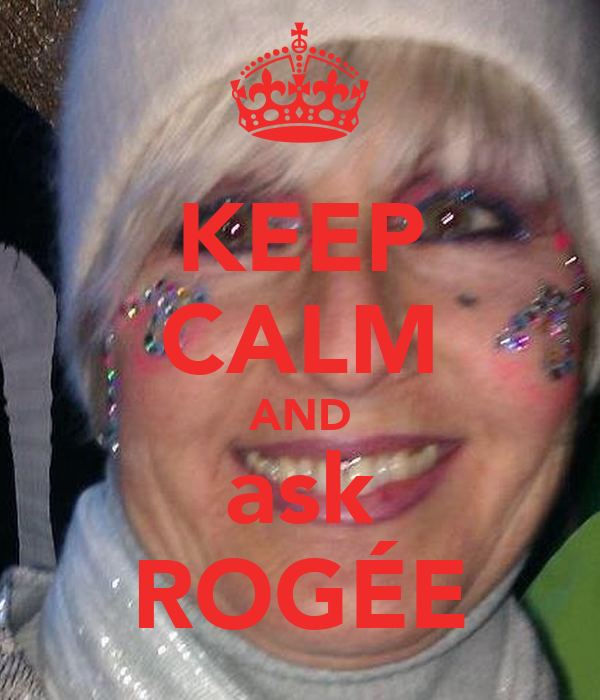 KEEP CALM AND ask ROGÉE