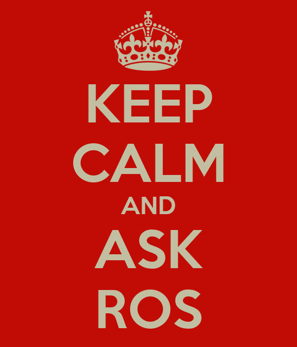 KEEP CALM AND ASK ROS